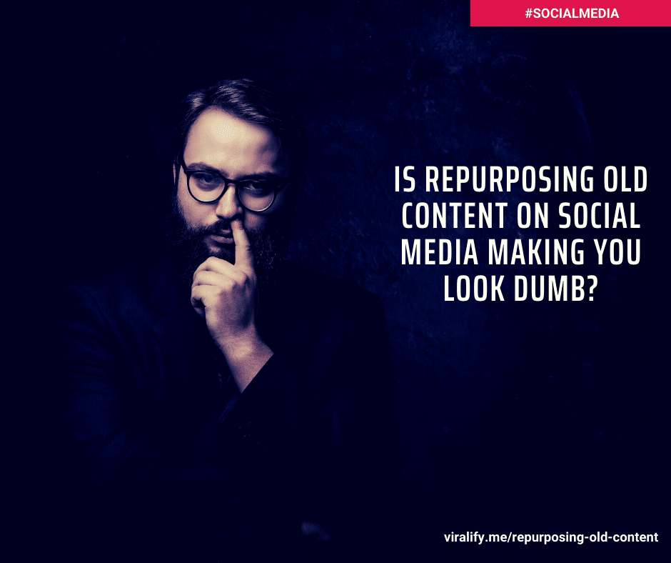 You are currently viewing Is repurposing old content on social media making you look dumb?